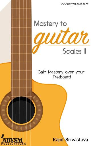Mastery to Guitar Scales (Volume 2) Guitar Book by Kapil Srivastava