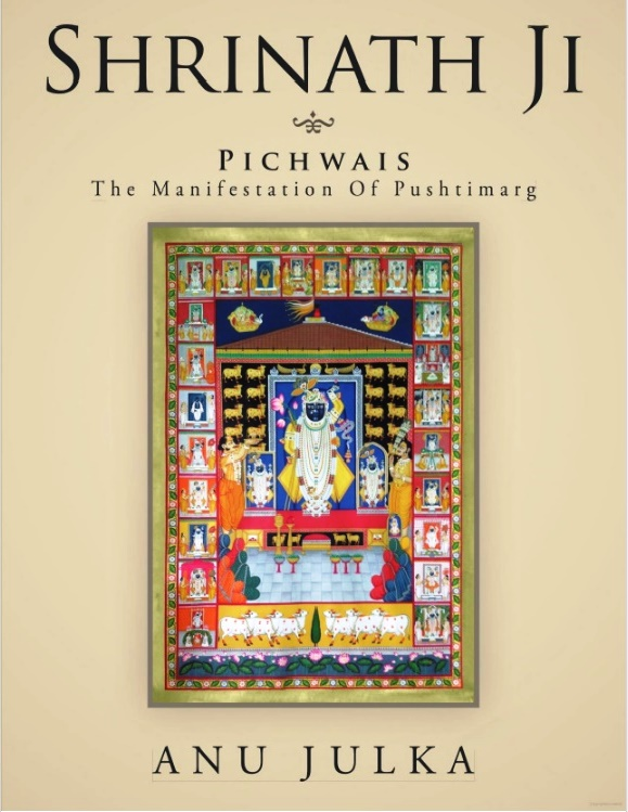 SHRINATH JI Pichwais The Manifestation of Pushtimarg - Anu Julka Book
